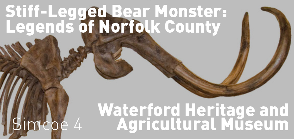 The Stiff-Legged Bear Monster: Legends of Norfolk County is on at the Waterford Heritage and Agriculture Museum from 10 AM until January 18th!