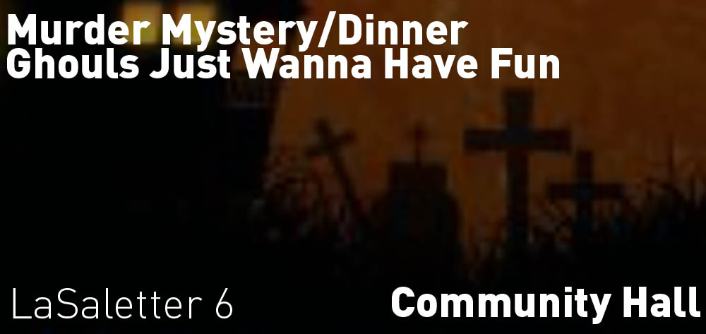 LaSalette Community Hall is hosting a Murder Mystery Dinner 'Ghouls Just Wanna Have Fun' is on at 6 PM on Saturday October 21st!