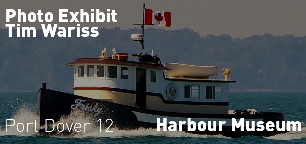 The Harbour Museum has an exhibit of photography by Tim Warris!